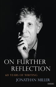 On Further Reflection: 60 Years of Writing ebook by Jonathan Miller