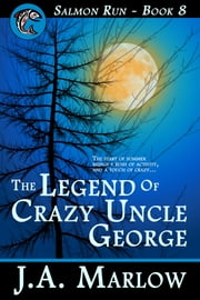 The Legend of Crazy Uncle George (Salmon Run - Book 8) ebook by J.A. Marlow