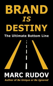 Brand Is Destiny - The Ultimate Bottom Line ebook by Marc H. Rudov