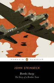 Bombs Away - The Story of a Bomber Team ebook by John Steinbeck,James H. Meredith