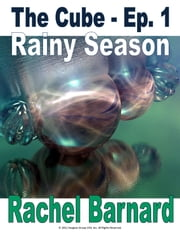 THE CUBE - EPISODE 1 - Rainy Season [THE CUBE EPISODES] (The Chronicles of Ataxia) ebook by Rachel Barnard,Patrick Lambert
