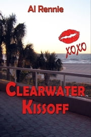 Clearwater Kiss Off ebook by Al Rennie