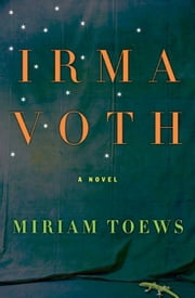 Irma Voth - A Novel ebook by Miriam Toews