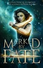 Marked by Fate - A Fantasy and Science Fiction Collection ebook by Kristin D. Van Risseghem, Rhonda Sermon, Kelly St. Clare,...