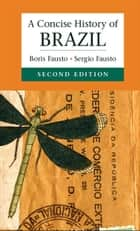 A Concise History of Brazil ebook by Boris Fausto,Sergio Fausto