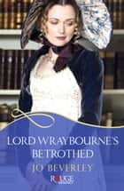Lord Wraybourne's Betrothed: A Rouge Regency Romance ebook by Jo Beverley