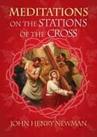 Meditations on Stations of the Cross ebook by John Henry Newman