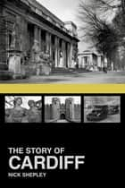 The Story of Cardiff ebook by Nick Shepley