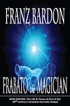 Frabato the Magician ebook by Franz Bardon
