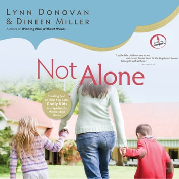 Not Alone - Trusting God to Help You Raise Godly Kids in a Spiritually Mismatched Home audiobook by Lynn Donovan,Dineen Miller