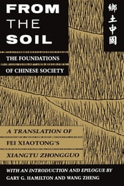 From the Soil - The Foundations of Chinese Society eBook by Xiaotong Fei
