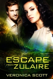 Escape From Zulaire ebook by Veronica Scott