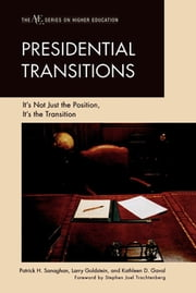 Presidential Transitions - It's Not Just the Position, It's the Transition ebook by Patrick H. Sanaghan,Larry Goldstein,Kathleen D. Gaval,Stephen Joel Trachtenberg,Rita Bornstein,Mickey L. Burnim,John Cochran, University of South Florida,Donald R. Eastman III,R Kirby Godsey,Timothy R. Lannon,John V. Lombardi,Susan Resneck Dr. Pierce,Hailey Proctor,Mohammad H. Qayoumi,Nicholas S. Rashford,Christopher Simpson,Robert Vogel