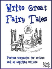 Write Great Fairy Tales - Perfect companion for authors and all aspiring Kobo writers ebook by Janette Soleman