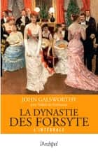 La dynastie des Forsyte - Version intégrale ebook by John Galsworthy