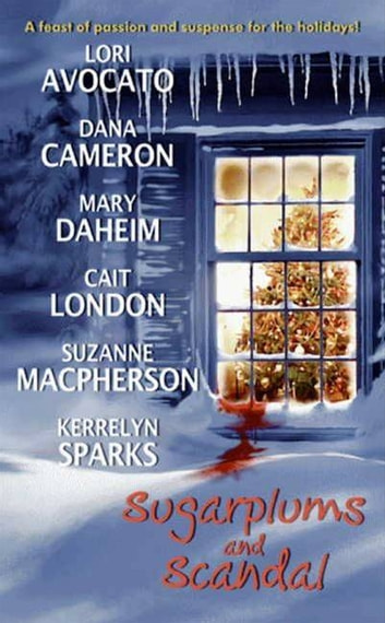 Sugarplums and Scandal ebook by Dana Cameron,Mary Daheim,Lori Avocato,Kerrelyn Sparks,Suzanne Macpherson,Cait London