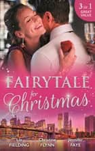 Fairytale For Christmas - 3 Book Box Set ebook by Christine Flynn, Jennifer Faye, Liz Fielding