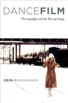 Dancefilm - Choreography and the Moving Image ebook by Erin Brannigan