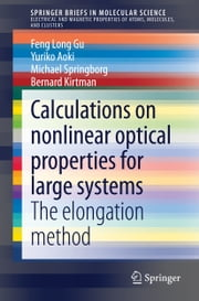 Calculations on nonlinear optical properties for large systems - The elongation method ebook by Feng Long Gu,Yuriko Aoki,Michael Springborg,Bernard Kirtman