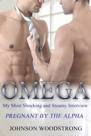 Omega My Most Shocking and Steamy Interview - PREGNANT BY THE ALPHA ebook by Johnson Woodstrong