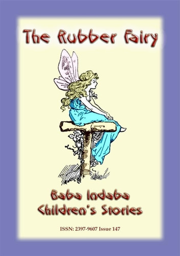 THE RUBBER FAIRY - A Fairy Tale - Baba Indaba Children's Stories - Issue 147 ebook by Anon E Mouse