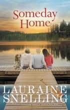 Someday Home - A Novel ebook by Lauraine Snelling