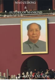 Mao Zedong & Future of Mankind ebook by Ratan Lal Basu