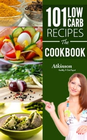101 Low Carb Recipes The CookBook ebook by Joseph Atkinson