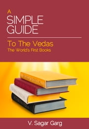 A Simple Guide to the Vedas - The World's First Books ebook by V. Sagar Garg