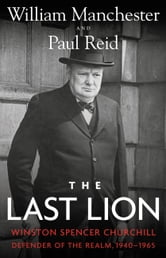 The Last Lion - Winston Spencer Churchill: Defender of the Realm, 1940-1965 ebook by William Manchester,Paul Reid