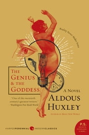The Genius and the Goddess - A Novel ebook by Aldous Huxley,Huxley trusts and heirs