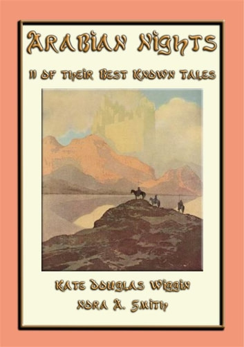 THE ARABIAN NIGHTS - 11 of its best known tales ebook by Anon E. Mouse,Retold by KATE DOUGLAS WIGGIN and NORA A. SMITH