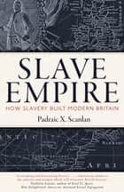 Slave Empire - How Slavery Built Modern Britain ebook by