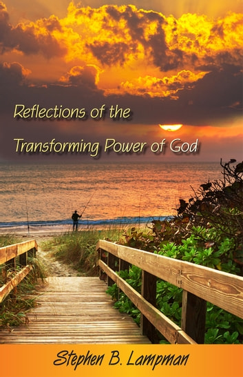 Reflections of the Transforming Power of God ebook by Stephen B. Lampman