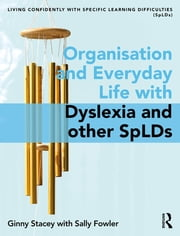Organisation and Everyday Life with Dyslexia and other SpLDs ebook by Ginny Stacey, Sally Fowler