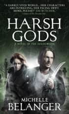 Harsh Gods (Conspiracy of Angels 2) ebook by Michelle Belanger