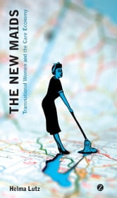 The New Maids - Transnational Women and the Care Economy ebook by Helma Lutz