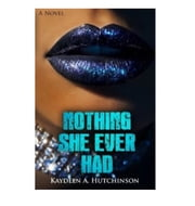 Nothing She Ever Had ebook by Kaydeen A. Hutchinson