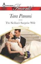 The Sicilian's Surprise Wife - Escape with this Sicilian Marriage of Convenience Romance ebook by Tara Pammi