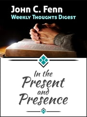 In the Present and Presence ebook by John C. Fenn