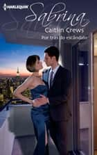POR TRÁS DO ESCÂNDALO ebook by CAITLIN CREWS