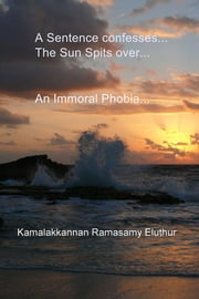 A Sentence Confesses... The Sun Spits over... - An Immoral Phobia... ebook by Kamalakkannan Ramasamy Eluthur