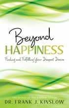 Beyond Happiness ebook by Frank J. Kinslow, Dr.
