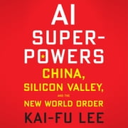AI Superpowers - China, Silicon Valley, and the New World Order audiobook by Kai-Fu Lee