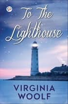 To the Lighthouse ebook by Virginia Woolf, GP Editors