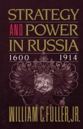 Strategy and Power in Russia 1600-1914 ebook by William  C. Fuller Jr.