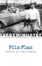 Film Flam - Essays on Hollywood ebook by Larry McMurtry