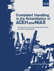 Complaint Handling in the Rehabilitation of Aceh and Nias - Experiences of the Asian Development Bank and Other Organizations ebook by Asian Development Bank