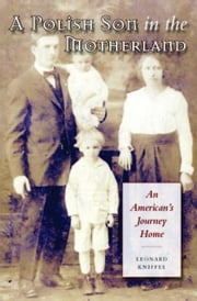 A Polish Son in the Motherland: An American's Journey Home ebook by Kniffel, Leonard