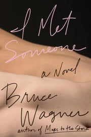 I Met Someone ebook by Bruce Wagner